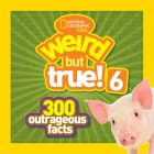 National Geographic Kids Weird But True! 6: 300 Outrageous Facts Cover Image
