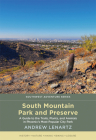 South Mountain Park and Preserve: A Guide to the Trails, Plants, and Animals in Phoenix's Most Popular City Park (Southwest Adventure) Cover Image