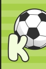 K: Soccer Monogram Letter K Initial Notebook - 6