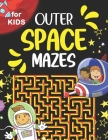 Outer Space Mazes for Kids: Fun And Educational Maze Activity Workbook For Children Ages 4-6, 6-8 Year Olds. Help The Astronaut Explore The Univer Cover Image