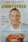 Jimmy Dykes: The Film Doesn't Lie: Evaluating Your Life One Play at a Time Cover Image