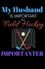 My Husband Is Important But Field Hockey Is Importanter: Blank Lined Journal For Women Wifes..Funny Marriage Relationship Quote Notebook. Cover Image