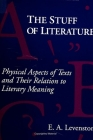 The Stuff of Literature: Physical Aspects of Texts and Their Relation to Literary Meaning Cover Image