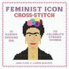 Feminist Icon Cross-Stitch: 30 Daring Designs to Celebrate Strong Women Cover Image