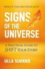 Signs of the Universe: A Practical Guide to Shift Your Story Cover Image