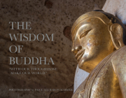 The Wisdom of Buddha: A Photographic Pilgrimage Into the Traditional World of Buddhism Cover Image