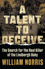 A Talent to Deceive: The Search for the Real Killer of the Lindbergh Baby Cover Image