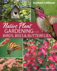 Native Plant Gardening for Birds, Bees & Butterflies: Southern California Cover Image