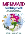 Mermaid Coloring Book: For 10 Years old Girls (Coloring Books for Kids) Cover Image