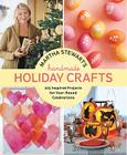 Martha Stewart's Handmade Holiday Crafts: 225 Inspired Projects for Year-Round Celebrations Cover Image