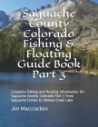 Saguache County Colorado Fishing & Floating Guide Book Part 3: Complete fishing and floating information for Saguache County Colorado Part 2 from Sagu Cover Image