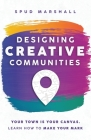 Designing Creative Communities: Your Town Is Your Canvas. Learn How To Make Your Mark Cover Image