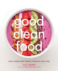 Good Clean Food: Super Simple Plant-Based Recipes for Every Day Cover Image