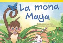 La Mona Maya (Maya Monkey) (Spanish Version) (Upper Emergent) (Read! Explore! Imagine! Fiction Readers: Level 1.6) Cover Image