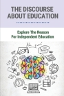 The Discourse About Education: Explore The Reason For Independent Education: Theory Of Autonomy And Independence In Education Cover Image