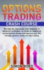 Options Trading Crash Course: The step-by-step guide, from beginner to advanced strategies, to create an additional online income stream and improve Cover Image