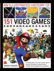 An Illustrated History of 151 Video Games: A Detailed Guide to the Most Important Games Cover Image