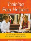 Training Peer Helpers: Coaching Youth to Communicate, Solve Problems, and Make Decisions Cover Image