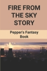 Fire From The Sky Story: Pepper's Fantasy Book: Post Apocalyptic Story Cover Image