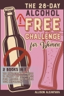 The 28-Day Alcohol-Free Challenge for Women [2 Books in 1]: The Revolutionary Method to Forget Bad Experiences from Alcohol and Reclaim Your Reputatio Cover Image