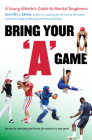 Bring Your a Game: A Young Athlete's Guide to Mental Toughness Cover Image