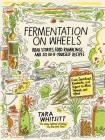 Fermentation on Wheels: Road Stories, Food Ramblings, and 50 Do-It-Yourself Recipes from Sauerkraut, Kombucha, and Yogurt to Miso, Tempeh, and Cover Image