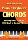 Learn How to Play Piano / Keyboard Chords: Including 9ths & 13ths Etc. With Charts in Keyboard View Cover Image