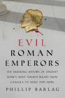 Evil Roman Emperors: The Shocking History of Ancient Rome's Most Wicked Rulers from Caligula to Nero and More Cover Image