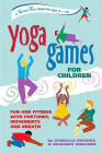 Yoga Games for Children: Fun and Fitness with Postures, Movements, and Breath Cover Image