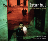 Alex Webb: Istanbul (Signed Edition): City of a Hundred Names Cover Image