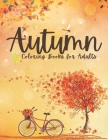Autumn Coloring Books for Adults: 50 Amazing Autumn Designs Coloring Book with Beautiful Flowers, Adorable Animals, Fun Characters, and Relaxing: Perf Cover Image