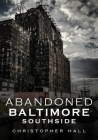 Abandoned Baltimore: Southside Cover Image