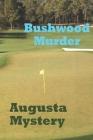 Bushwood Murder Augusta Mystery Cover Image