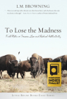 To Lose the Madness: Field Notes on Trauma, Loss and Radical Authenticity Cover Image