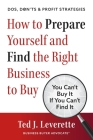 How to Prepare Yourself and Find the Right Business to Buy: You Can't Buy It If You Can't Find It Cover Image