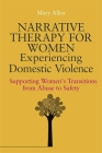 Narrative Therapy for Women Experiencing Domestic Violence: Supporting Women's Transitions from Abuse to Safety Cover Image