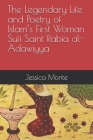 The Legendary Life and Poetry of Islam's First Woman Sufi Saint Rabia al-Adawiyya: : Tracing the Path of Her Story as Evidence for Female Empowerment Cover Image
