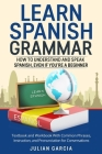 Learn Spanish Grammar: How to Understand and Speak Spanish, Even if You're a Beginner. Textbook and Workbook With Common Phrases, Instruction Cover Image