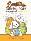 EASTER Coloring Book For Toddlers AGES 2-5: Fun Coloring pages +50 Easter Coloring filled image of Bunny, Rabbit and Easter eggs Book for Toddlers and Cover Image