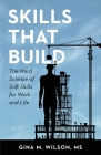 Skills That Build: The Hard Science of Soft Skills for Work and Life Cover Image