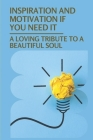Inspiration And Motivation If You Need It: A Loving Tribute To A Beautiful Soul: Cancer Patients Inspirational Stories Cover Image