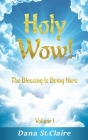 Holy Wow!: The Blessing Is Being Here Cover Image