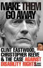 Make Them Go Away: Clint Eastwood, Christopher Reeve and the Case Against Disability Rights Cover Image