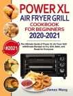 PowerXL Air Fryer Grill Cookbook for Beginners 2020-2021: The Ultimate Guide of PowerXL Air Fryer Grill with Simple Recipes to Fry, Grill, Bake, and R Cover Image