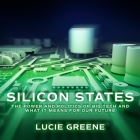 Silicon States Lib/E: The Power and Politics of Big Tech and What It Means for Our Future Cover Image