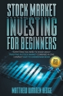 Stock Market Investing for Beginners: Еvеrуthing Yоu Nееd tо Knоw Аbоut Invеsting in Cover Image