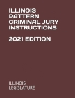 Illinois Pattern Criminal Jury Instructions 2021 Edition Cover Image