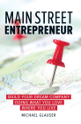 Main Street Entrepreneur: Build Your Dream Company Doing What You Love Where You Live Cover Image