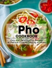 The Pho Cookbook: Easy and Delicious Pho Recipes of Vietnam Cuisine Cooking at Home Cover Image