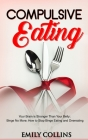 Compulsive Eating: Your Brain is Stronger than your Belly; Binge No More; How to Stop Binge Eating and Overeating Cover Image
